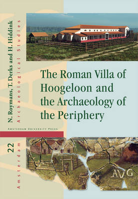 The Roman Villa of Hoogeloon and the Archaeology of the Periphery - Amsterdam Archaeological Studies 22 (Hardback)