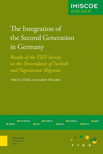 The Integration of the Second Generation in Germany: Results of the TIES Survey on the Descendants of Turkish and Yugoslavian Immigrants - IMISCOE Research (Paperback)