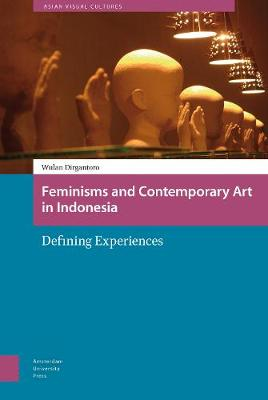 Feminisms and Contemporary Art in Indonesia: Defining Experiences - Asian Visual Cultures 2 (Hardback)