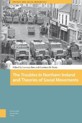 The Troubles in Northern Ireland and Theories of Social Movements - Protest and Social Movements 11 (Hardback)