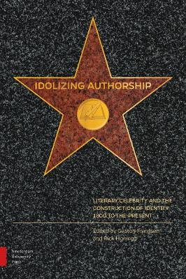 Idolizing Authorship: Literary Celebrity and the Construction of Identity, 1800 to the Present (Hardback)