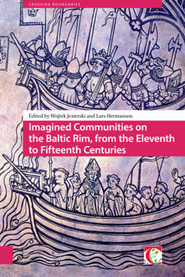 Imagined Communities on the Baltic Rim, from the Eleventh to Fifteenth Centuries - Crossing Boundaries: Turku Medieval and Early Modern Studies 4 (Hardback)