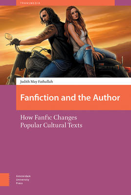 Fanfiction and the Author: How Fanfic Changes Popular Cultural Texts - Transmedia 1 (Hardback)