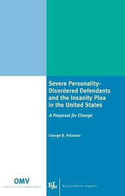 Severe Personality-disordered Defendants and the Insanity Plea in the United States - Onderzoekschool Maatschappelijke Veligheid No. 24 (Paperback)