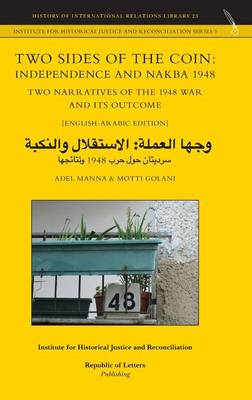 Two Sides of the Coin: Independence and Nakba 1948. Two Narratives of the 1948 War and Its Outcome [english-Arabic Edition] (Hardback)