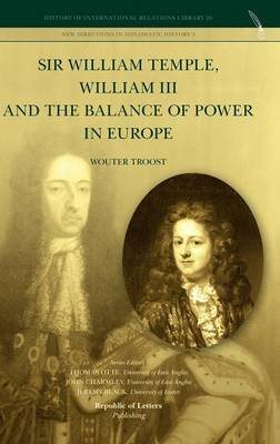 Sir William Temple, William III and the Balance of Power in Europe (Hardback)