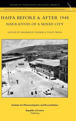 Haifa Before & After 1948 - Narratives of a Mixed City (Hardback)