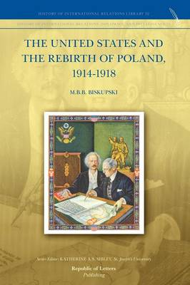 The United States and the Rebirth of Poland, 1914-1918 (Paperback)