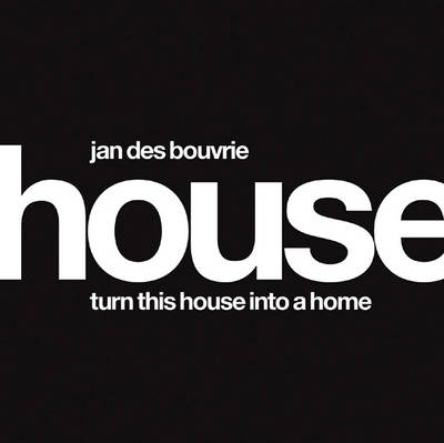 Jan Des Bouvrie: House: Turn This House into a Home (Hardback)