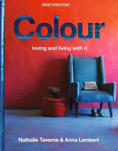 Colour: Loving and Living with it - Homes World Wide (Hardback)