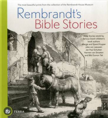 Rembrandt's Bible Stories: The Most Beautiful Prints from the Collection of the Rembrandt House Museum (Hardback)