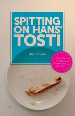 Spitting on Hans' Tosti: How it Feels to be Groped and Preyed Upon by Your Boss (Paperback)
