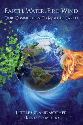 Earth, Water, Fire, Wind: Our Connection to Mother Earth (Paperback)