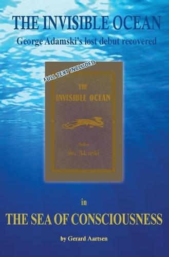 The Sea of Consciousness: The Invisible Ocean - George Adamski's lost debut recovered (Paperback)