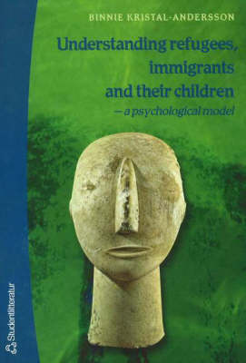Understanding Refugees, Immigrants and Their Children: A Psychological Model (Paperback)