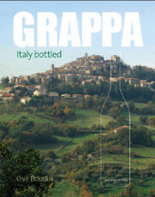 Grappa: Italy Bottled (Hardback)