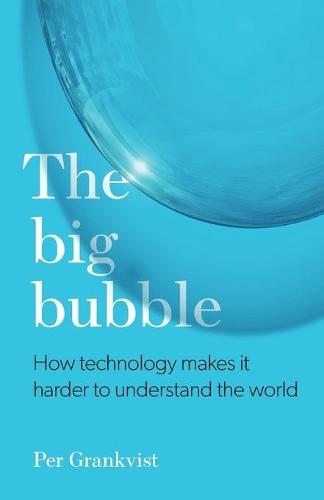 The Big Bubble: How Technology Makes It Harder to Understand the World (Paperback)