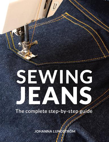 Sewing Jeans: The complete step-by-step guide (Paperback)