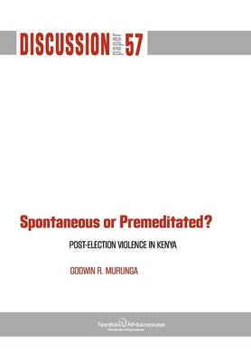 Spontaneous or Premiditated? Post-Election Violence in Kenya (Paperback)