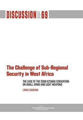 The Challenge of Sub-Regional Security in West Africa: The Case of the 2006 Ecowas Convention on Small Arms and Light Weapons (Paperback)