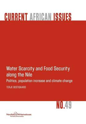 Water Scarcity and Food Security Along the Nile: Politics, Population Increase and Climate Change (Paperback)