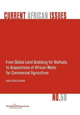 From Global Land Grabbing for Biofuels to Acquisitions of African Water for Commercial Agriculture (Paperback)