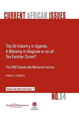 The Oil Industry in Uganda; A Blessing in Disguise or an All Too Familiar Curse? (Paperback)