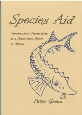Species Aid: v.55: Organizational Sensemaking in a Preservation Project in Albania - Stockholm Studies in Social Anthropology v. 55 (Paperback)