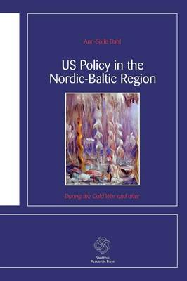 US Policy in the Nordic-Baltic Region: During the Cold War and After (Paperback)