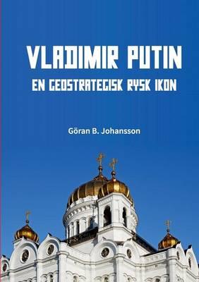 Vladimir Putin. En Geostrategisk Rysk Ikon (Paperback)