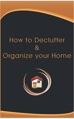 How to Declutter and Organize Your Home (Paperback)