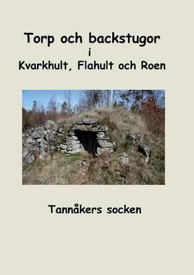 Torp Och Backstugor I Kvarkhult, Flahult Och Roen (Paperback)