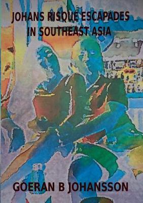 Johans Risque Escapades in Southeast Asia (Paperback)