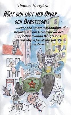 Hoegt och lagt med Orvar och Bengtsson: Den smatt (o)sannolika berattelsen om Orvar korvar och uppochnedvanda Bengtssons detektivbyra foer oloesta fall och mysterier (Paperback)