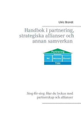 Handbok I Partnering, Strategiska Allianser Och Annan Samverkan (Paperback)