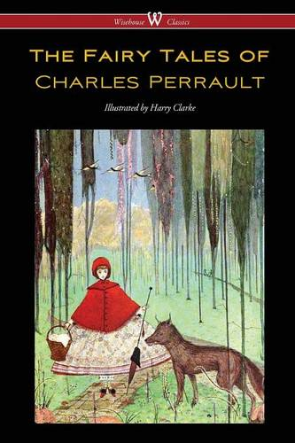 Fairy Tales of Charles Perrault (Wisehouse Classics Edition - With Original Color Illustrations by Harry Clarke) (Paperback)