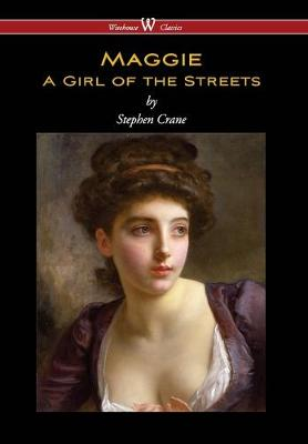 Maggie: A Girl of the Streets (Wisehouse Classics Edition) (Hardback)
