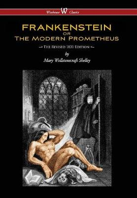 Frankenstein or the Modern Prometheus (the Revised 1831 Edition - Wisehouse Classics) (Revised 1831) (Hardback)