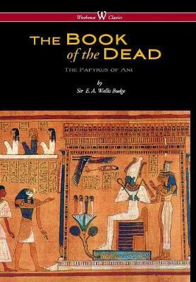 Egyptian Book of the Dead: The Papyrus of Ani in the British Museum (Wisehouse Classics Edition) (Hardback)