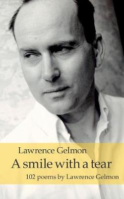 A smile with a tear: 102 poems by Lawrence Gelmon (Paperback)