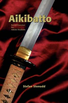 Aikibatto: Sword Exercises for Aikido Students (Paperback)