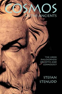Cosmos of the Ancients. the Greek Philosophers on Myth and Cosmology (Paperback)