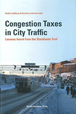 Congestion Taxes in City Traffic: Lessons Learnt from the Stockholm Trial (Hardback)