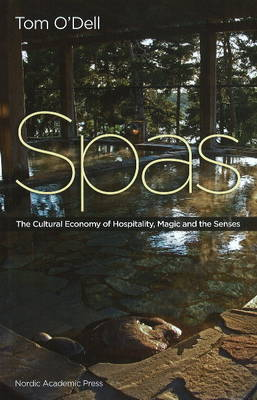 Spas: The Cultural Economy of Hospitality, Magic & the Senses (Hardback)