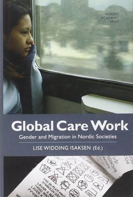 Global Care Work: Gender and Migration in Nordic Societies (Hardback)