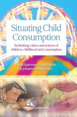 Situating Child Consumption: Rethinking Values and Notions About Children, Childhood and Consumption (Hardback)