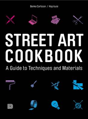 Street Art Cookbook: A Guide to Techniques and Materials (Hardback)