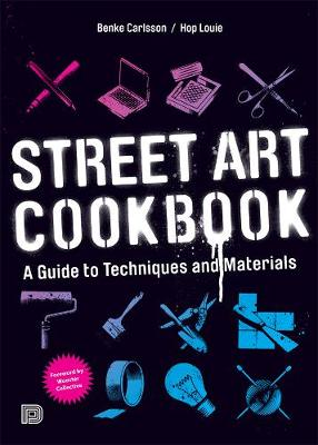 Street Art Cookbook: A Guide to Techniques and Materials (Paperback)