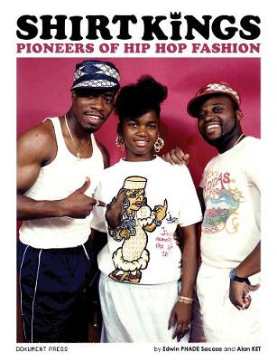 Shirt Kings: Pioneers of Hip Hop Fashion (Hardback)