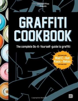 Graffiti Cookbook: A Guide to Techniques and Materials (Hardback)